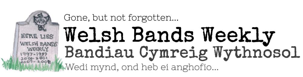 Welsh Bands Weekly / Bandiau Cymreig Wythnosol